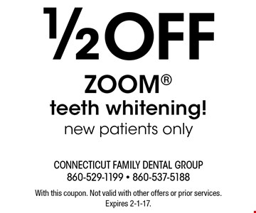 1/2 OFF ZOOM® teeth whitening! new patients only. With this coupon. Not valid with other offers or prior services. Expires 2-1-17.