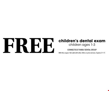 Free children's dental exam. Children ages 1-3. With this coupon. Not valid with other offers or prior services. Expires 2-1-17.