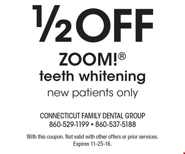 1/2 off ZOOM! teeth whitening. New patients only. With this coupon. Not valid with other offers or prior services. Expires 11-25-16.