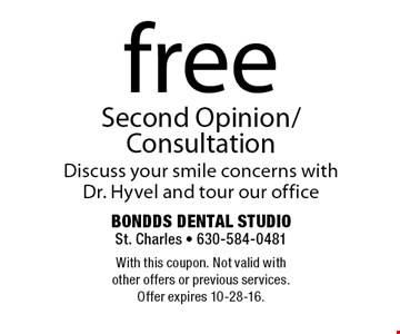 free Second Opinion/Consultation. Discuss your smile concerns with Dr. Hyvel and tour our office. With this coupon. Not valid with other offers or previous services. Offer expires 10-28-16.