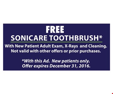 Free Sonicare Toothbrush. With new patient adult, x-ray and cleaning. Not valid with other offers or prior purchases. With this ad. Offer expires 12-31-16.