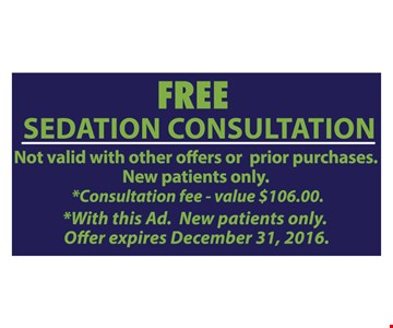 Free Sedation Consultation. Not valid with other offers or prior purchases. New patients only. Consultation fee - Value $106.00. With this ad. Offer expires 12-31-16.