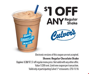 $1 off any Regular Shake. Electronic versions of this coupon are not accepted. Shown: Regular Chocolate ShakeExpires 1/28/17. $1 off regular menu price. Not valid with any other offer. Value 1/200 cent. Limit one coupon per transaction. Valid only at participating Culver's restaurants. CFSI-11/16