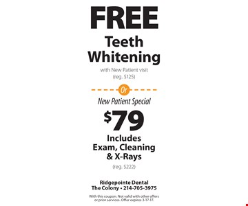 Free teeth whitening with new patient visit (reg. $125) OR $79 New Patient Special - includes exam, cleaning & x-rays (reg. $222). With this coupon. Not valid with other offers or prior services. Offer expires 3-17-17.