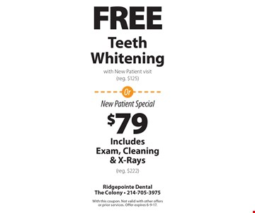 Free Teeth Whitening with New Patient visit (reg. $125) OR $79 Includes Exam, Cleaning & X-Rays (reg. $222). With this coupon. Not valid with other offers or prior services. Offer expires 6-9-17.