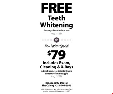Free Teeth Whitening for new patients with insurance (reg. $125). $79 New Patient Special Includes Exam, Cleaning & X-Rays in the absence of periodontal disease some exclusions may apply (reg. $222). With this coupon. Not valid with other offers or prior services. Offer expires 11-3-17.