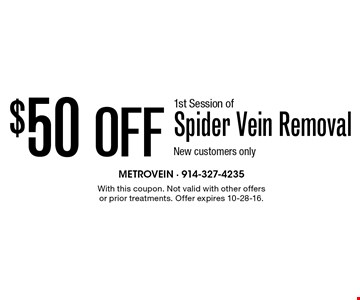 $50 Off 1st Session of Spider Vein Removal New customers only. With this coupon. Not valid with other offers or prior treatments. Offer expires 10-28-16.