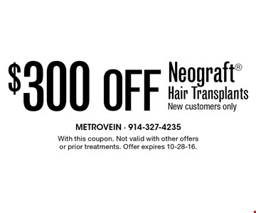 $300 Off Neograft® Hair Transplants New customers only. With this coupon. Not valid with other offers or prior treatments. Offer expires 10-28-16.