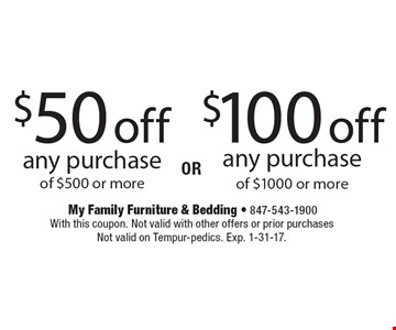 $50 off any purchase of $500 or more OR $100 off any purchase of $1000 or more. With this coupon. Not valid with other offers or prior purchases Not valid on Tempur-pedics. Exp. 1-31-17.