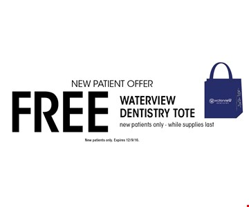 New Patient Offer Free Waterview Dentistry Tote new patients only - while supplies last. New patients only. Expires 12/9/16.