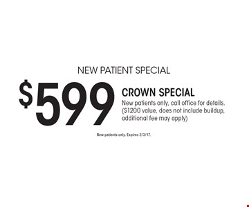 New Patient Special. $599 Crown Special. New patients only, call office for details. ($1200 value, does not include buildup, additional fee may apply). New patients only. Expires 2/3/17.
