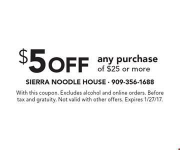 $5 off any purchase of $25 or more. With this coupon. Excludes alcohol and online orders. Before tax and gratuity. Not valid with other offers. Expires 1/27/17.