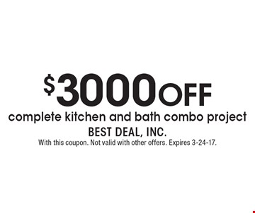 $3000 OFF complete kitchen and bath combo project. With this coupon. Not valid with other offers. Expires 3-24-17.