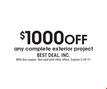 $1000 OFF any complete exterior project. With this coupon. Not valid with other offers. Expires 3-24-17.