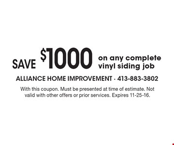 SAVE $1000 on any complete vinyl siding job. With this coupon. Must be presented at time of estimate. Not valid with other offers or prior services. Expires 11-25-16.