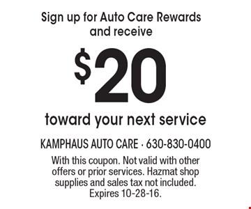 Sign up for Auto Care Rewards and receive $20 toward your next service. With this coupon. Not valid with other offers or prior services. Hazmat shop supplies and sales tax not included. Expires 10-28-16.
