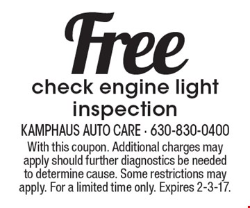 Free check engine light inspection. With this coupon. Additional charges may apply should further diagnostics be needed to determine cause. Some restrictions may apply. For a limited time only. Expires 2-3-17.