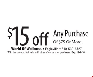 $15 off Any Purchase Of $75 Or More. With this coupon. Not valid with other offers or prior purchases. Exp. 12-9-16.