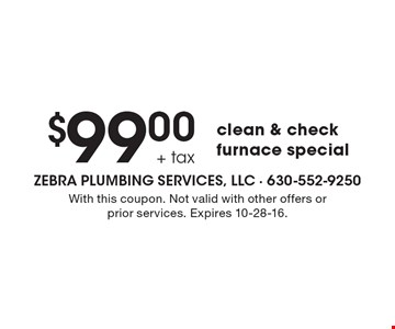 $99.00 + tax clean & check furnace special. With this coupon. Not valid with other offers or prior services. Expires 10-28-16.