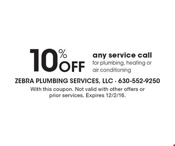 10% Off any service call for plumbing, heating or air conditioning. With this coupon. Not valid with other offers or prior services. Expires 12/2/16.