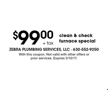 $99.00 + tax clean & check furnace special. With this coupon. Not valid with other offers or prior services. Expires 3/10/17.