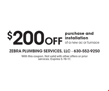 $200 Off purchase and installation of a new ac or furnace. With this coupon. Not valid with other offers or prior services. Expires 5-19-17.