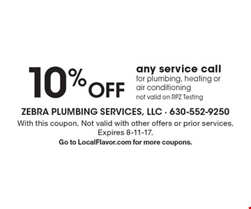 10% Off any service call for plumbing, heating or air conditioning. Not valid on RPZ Testing. With this coupon. Not valid with other offers or prior services. Expires 8-11-17. Go to LocalFlavor.com for more coupons.