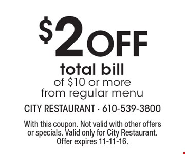 $2 Off total bill of $10 or more. From regular menu. With this coupon. Not valid with other offers or specials. Valid only for City Restaurant. Offer expires 11-11-16.