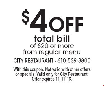 $4 Off total bill of $20 or more. From regular menu. With this coupon. Not valid with other offers or specials. Valid only for City Restaurant. Offer expires 11-11-16.