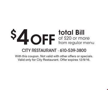 $4 Off total Bill of $20 or more from regular menu. With this coupon. Not valid with other offers or specials. Valid only for City Restaurant. Offer expires 12/9/16.