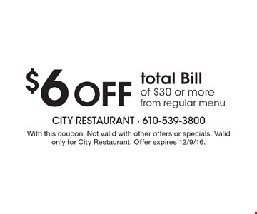 $6 Off total Bill of $30 or more from regular menu. With this coupon. Not valid with other offers or specials. Valid only for City Restaurant. Offer expires 12/9/16.