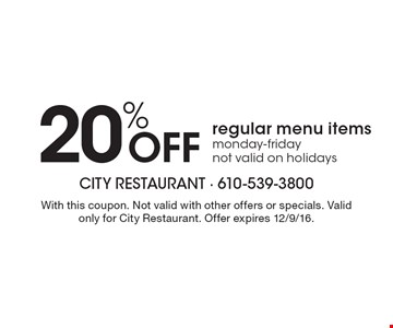 20% Off regular menu items, Monday-Friday. Not valid on holidays. With this coupon. Not valid with other offers or specials. Valid only for City Restaurant. Offer expires 12/9/16.