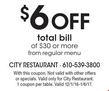 $6 Off total bill of $30 or more from regular menu. With this coupon. Not valid with other offers or specials. Valid only for City Restaurant. 1 coupon per table. Valid 12/1/16-1/6/17.