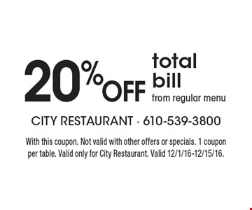 20% Off total bill from regular menu. With this coupon. Not valid with other offers or specials. 1 coupon per table. Valid only for City Restaurant. Valid 12/1/16-12/15/16.