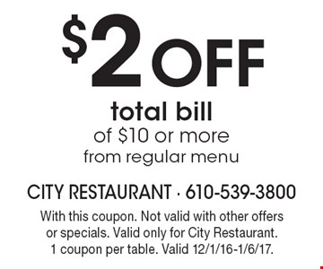 $2 Off total bill of $10 or more from regular menu. With this coupon. Not valid with other offers or specials. Valid only for City Restaurant. 1 coupon per table. Valid 12/1/16-1/6/17.