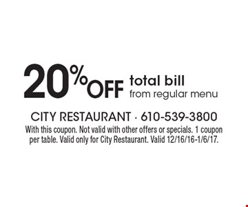 20% Off total bill from regular menu. With this coupon. Not valid with other offers or specials. 1 coupon per table. Valid only for City Restaurant. Valid 12/16/16-1/6/17.