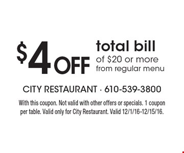 $4 Off total bill of $20 or more from regular menu. With this coupon. Not valid with other offers or specials. 1 coupon per table. Valid only for City Restaurant. Valid 12/1/16-12/15/16.