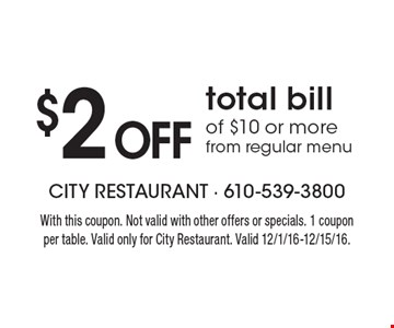 $2 Off total bill of $10 or more from regular menu. With this coupon. Not valid with other offers or specials. 1 coupon per table. Valid only for City Restaurant. Valid 12/1/16-12/15/16.