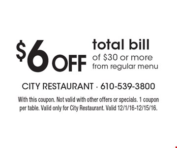$6 Off total bill of $30 or more from regular menu. With this coupon. Not valid with other offers or specials. 1 coupon per table. Valid only for City Restaurant. Valid 12/1/16-12/15/16.