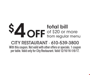 $4 Off total bill of $20 or more from regular menu. With this coupon. Not valid with other offers or specials. 1 coupon per table. Valid only for City Restaurant. Valid 12/16/16-1/6/17.