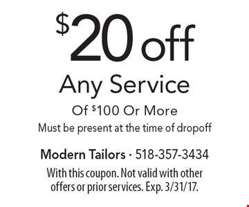 $20 off Any Service Of $100 Or More. Must be present at the time of dropoff. With this coupon. Not valid with other offers or prior services. Exp. 3/31/17.