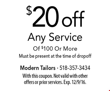 $20 off any service of $100 or more. Must be present at the time of dropoff. With this coupon. Not valid with other offers or prior services. Exp. 12/9/16.