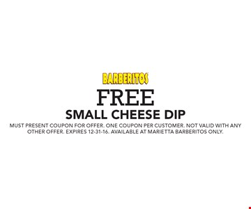 Free small cheese dip. Must present coupon for offer. One coupon per customer. Not valid with any other offer. Expires 12-31-16. Available at marietta barberitos only.