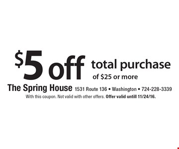 $5 off total purchase of $25 or more. With this coupon. Not valid with other offers. Offer valid untill 11/24/16.
