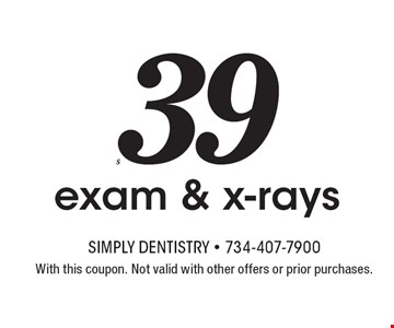 $39 exam & x-rays. With this coupon. Not valid with other offers or prior purchases.