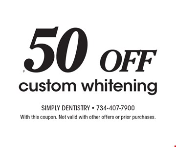 $50 off custom whitening. With this coupon. Not valid with other offers or prior purchases.