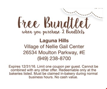 Free Bundtlet. When you purchase 2 Bundtlets. Expires 12/31/16. Limit one coupon per guest. Cannot be combined with any other offer. Redeemable only at the bakeries listed. Must be claimed in-bakery during normal business hours. No cash value.
