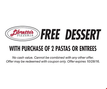 FREE DESSERT WITH PURCHASE OF 2 PASTAS OR ENTREES. No cash value. Cannot be combined with any other offer. Offer may be redeemed with coupon only. Offer expires 10/28/16.