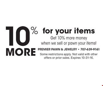 10% more for your items. Get 10% more money when we sell or pawn your items!. Some restrictions apply. Not valid with other offers or prior sales. Expires 10-31-16.