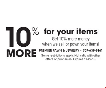 10% more for your items - get 10% more money when we sell or pawn your items! Some restrictions apply. Not valid with other offers or prior sales. Expires 11-27-16.